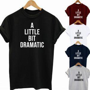 Buy Best A Little Bit Dramatic T shirt Funny Slogan Tee 2020